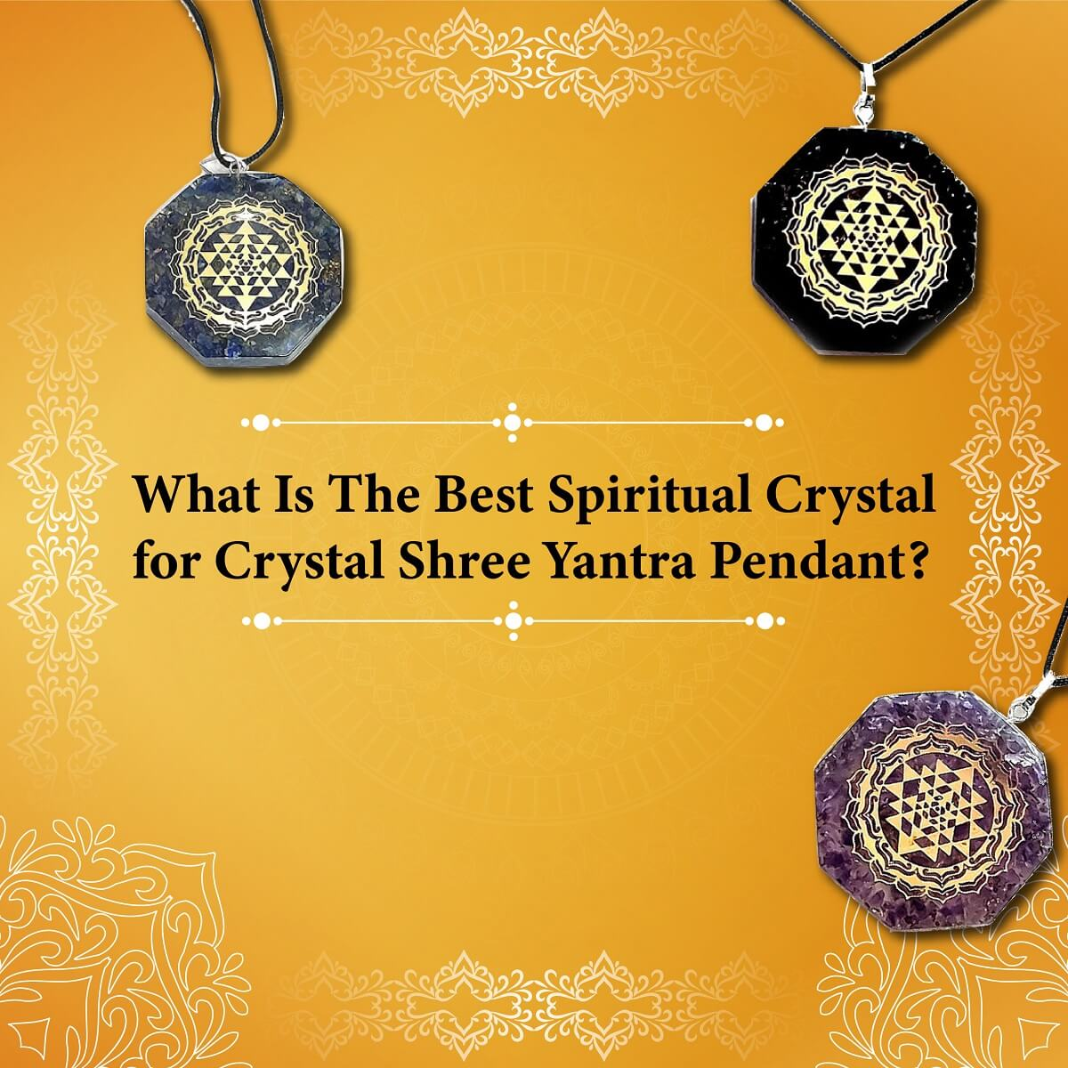 What Is The Best Spiritual Crystal for Crystal Shree Yantra Pendant?